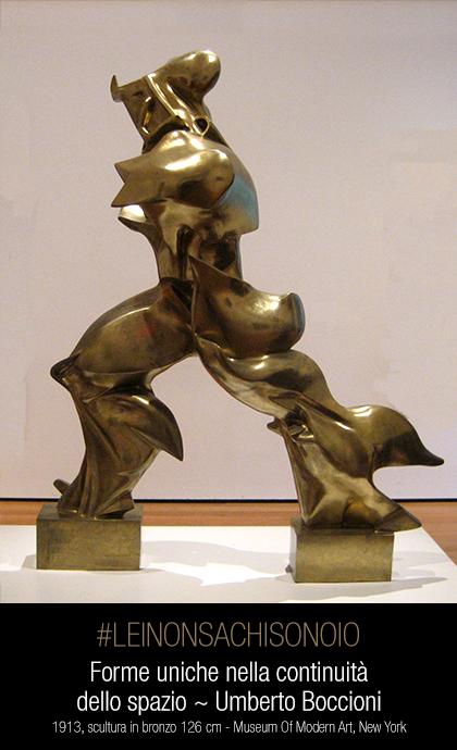 Forme uniche nella continuità dello spazio ~ Umberto Boccioni #leinonsachisonoio